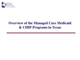 Overview of the Managed Care Medicaid & CHIP Programs in Texas