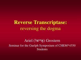 Reverse Transcriptase: reversing the dogma