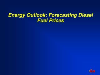 Energy Outlook: Forecasting Diesel Fuel Prices