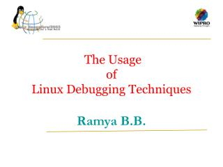The Usage  of  Linux Debugging Techniques Ramya B.B.