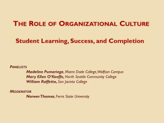 The Role of Organizational Culture  Student  Learning, Success, and Completion  Panelists
