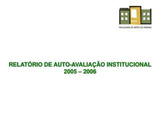 RELATÓRIO DE AUTO-AVALIAÇÃO INSTITUCIONAL 2005 – 2006