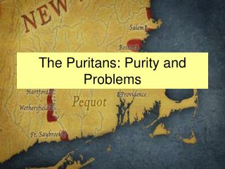 The Puritans: Purity and Problems