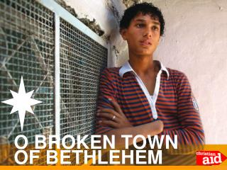 O BROKEN TOWN OF BETHLEHEM