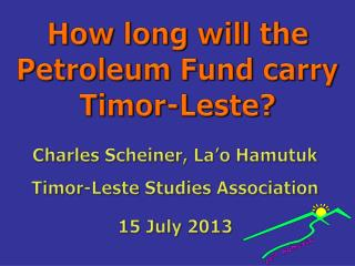 How long will the Petroleum Fund carry  Timor-Leste?