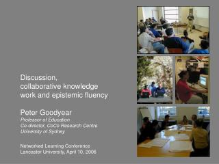 Discussion,  collaborative knowledge work and epistemic fluency Peter Goodyear