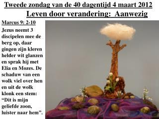 Tweede zondag van de 40 dagentijd 4 maart 2012   Leven door verandering:  Aanwezig