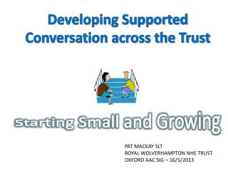 Developing Supported  Conversation across the Trust