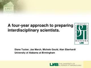 A four-year approach to preparing interdisciplinary scientists.