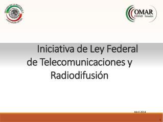 Iniciativa de Ley Federal de  Telecomunicaciones  y  Radiodifusión
