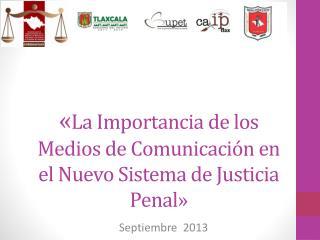 « La Importancia de los Medios de Comunicación en el Nuevo Sistema de Justicia Penal»