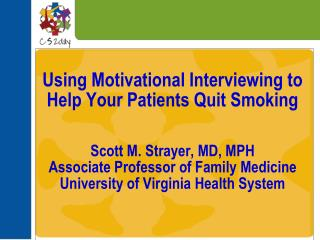 Using Motivational Interviewing to Help Your Patients Quit Smoking   Scott M. Strayer, MD, MPH Associate Professor of Fa