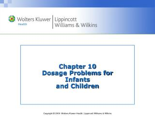 Chapter 10  Dosage Problems for  Infants  and Children