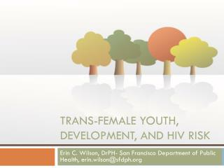 Trans-Female youth, development, and HIV risk