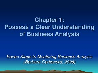 Chapter 1: Possess a Clear Understanding of Business Analysis