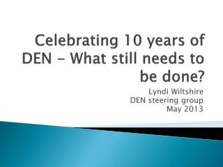 Celebrating 10 years of DEN - What still needs to be done?