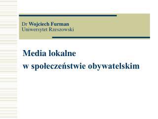 Dr  Wojciech Furman Uniwersytet Rzeszowski