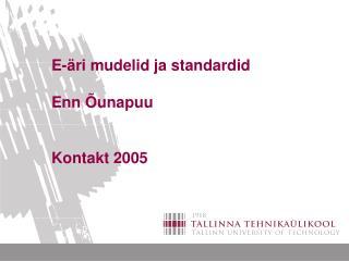 E-äri mudelid ja standardid Enn Õunapuu Kontakt 2005