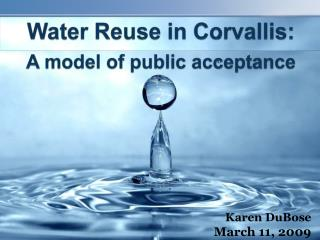 Water Reuse in Corvallis: A model of public acceptance