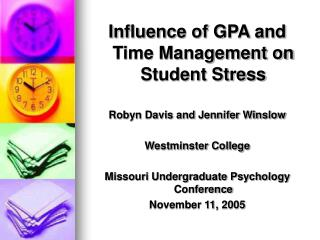 Influence of GPA and Time Management on Student Stress Robyn Davis and Jennifer Winslow