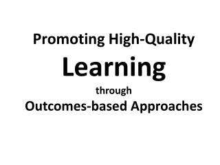 Promoting High-Quality Learning through  Outcomes-based Approaches