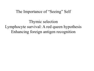 "The Importance of ""Seeing"" Self Thymic selection Lymphocyte survival: A red queen hypothesis"