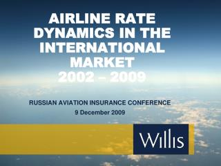AIRLINE RATE DYNAMICS IN THE INTERNATIONAL MARKET  2002 – 2009
