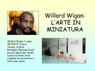 Willard Wigan: L'ARTE IN MINIATURA