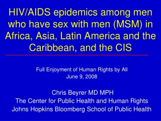 Full Enjoyment of Human Rights by All June 9, 2008  Chris Beyrer MD MPH