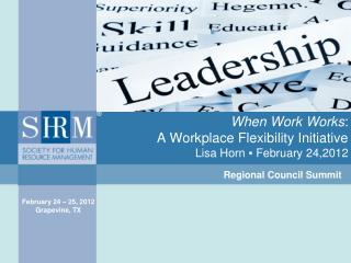 When Work Works :   A Workplace Flexibility Initiative Lisa Horn  ▪ February 24,2012