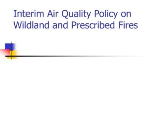Interim Air Quality Policy on Wildland and Prescribed Fires