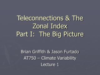 Teleconnections & The Zonal Index Part I:  The Big Picture