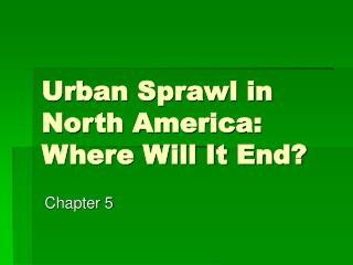 Urban Sprawl in North America: Where Will It End?