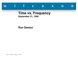 Time vs. Frequency September 21, 1999 Ron Denton