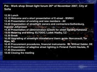 Pre - Work shop Street light forum 26 th  of November 2007, City of Sofia 12.30 Lunch