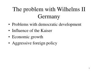 The problem with Wilhelms II Germany