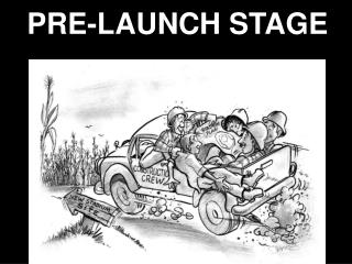 PRE-LAUNCH STAGE