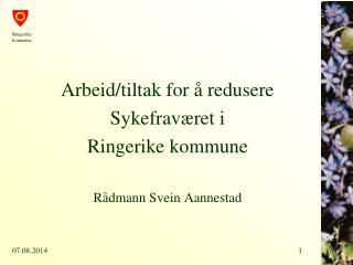 Arbeid/tiltak for å redusere Sykefraværet i Ringerike kommune Rådmann Svein Aannestad