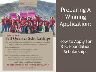 Preparing A Winning Application:  How to Apply for  RTC Foundation  Scholarships