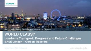 WORLD CLASS? London's Transport: Progress and Future Challenges BASE London – Gordon Wakeford