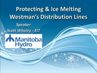 Protecting & Ice Melting  Westman's  Distribution Lines