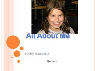 By: Jaclyn Krizanic                                  Grade 4