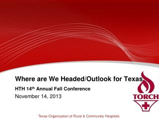 Where are We Headed/Outlook for Texas HTH 14 th  Annual Fall Conference