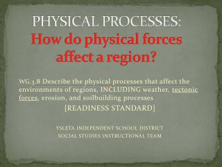PHYSICAL PROCESSES:  How do physical forces affect a region?