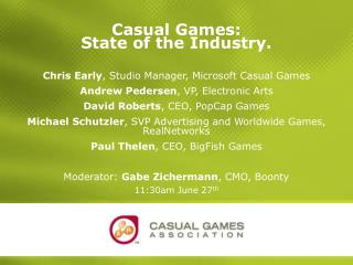 Casual Games:  State of the Industry. Chris Early , Studio Manager, Microsoft Casual Games