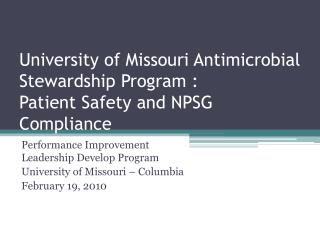 University of Missouri Antimicrobial Stewardship Program :  Patient  Safety and NPSG Compliance