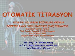 Yrd. Doç. Dr. Gökhan Kırbaş D.Ü.T.F. Göğüs Hastalıkları Anabilim Dalı Uyku Bozuklukları Merkezi