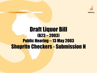 Draft Liquor Bill (B23 – 2003) Public Hearing – 13 May 2003 Shoprite Checkers - Submission N