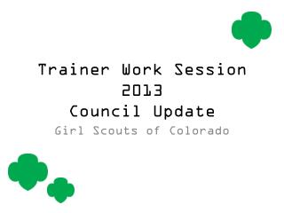Trainer Work Session 2013 Council Update