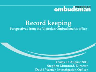 Record keeping Perspectives from the Victorian Ombudsman's office Friday 12 August 2011